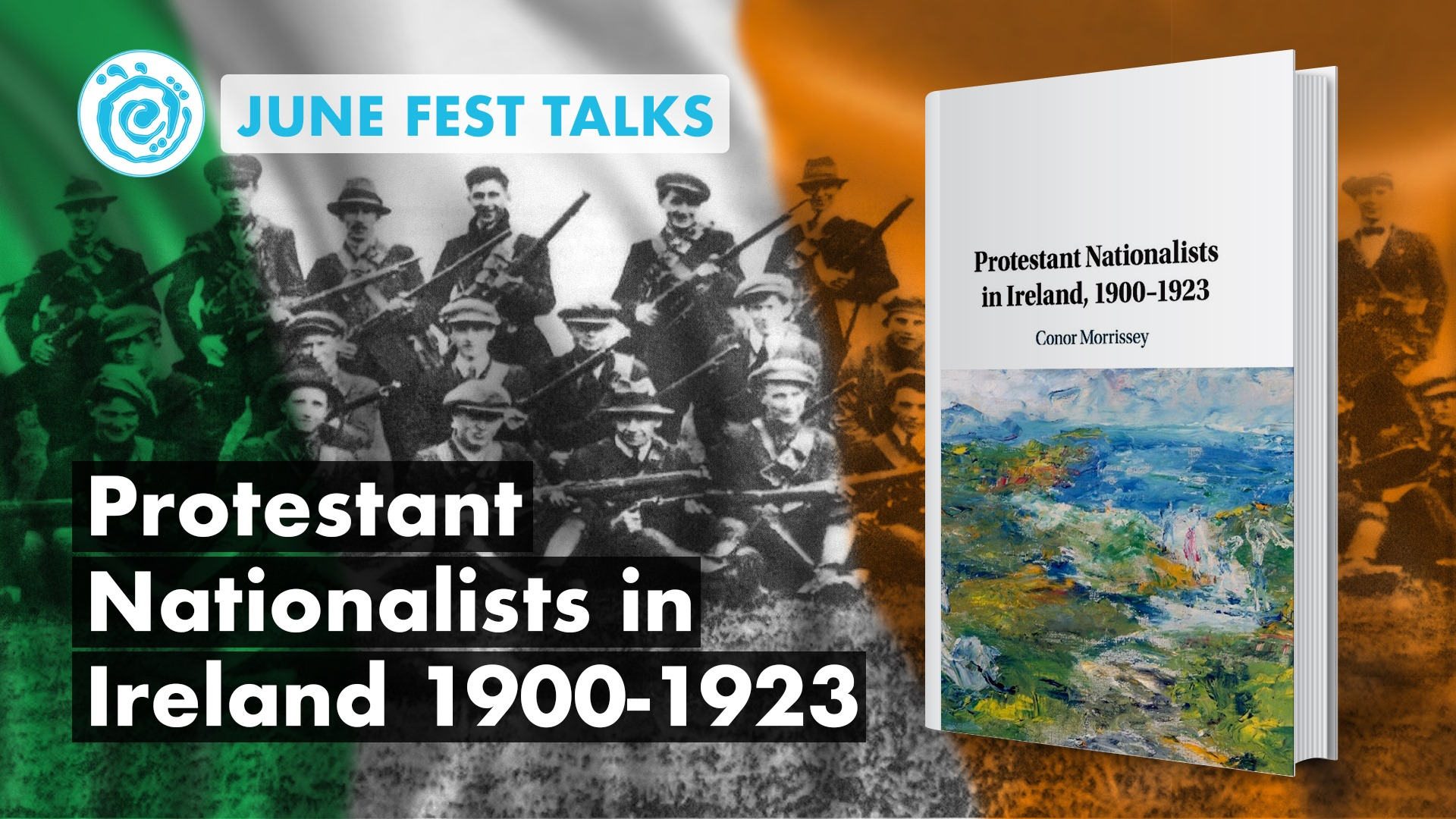 June Fest Live Talks – Protestants in the Irish Volunteers, the IRA, and the Free State Army by Dr Conor Morrissey.